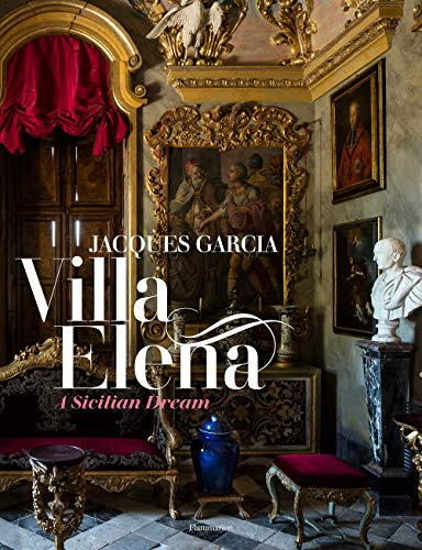 Jacques Garcia - Villa Elena: a Sicilian Dream