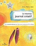 Le nouveau journal créatif - A la rencontre de soi par l'écriture, le dessin et le collage