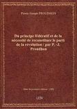 Du principe fédératif et de la nécessité de reconstituer le parti de la révolution / par P.-J. Proud - Len Pod - 11/04/2017