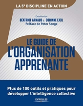 Le guide de l'organisation apprenante - Plus de 100 outils et pratiques pour développer l'intelligence collective de Béatrice Arnaud