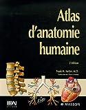 Atlas d'anatomie humaine - Elsevier Masson - 07/12/2006
