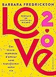 Love 2.0 - Ces micro-moments d'amour qui vont transformer votre vie