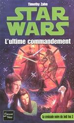 Star Wars, tome 14 - La Croisade noire du jedi fou, tome 3 : L'Ultime Commandement de TIMOTHY ZAHN