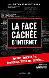La Face Cachée D'internet - Hackers, dark net... de Rayna Stamboliyska