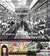 La Maison des métallos - Histoire et patrimoine industriels du Bas-Belleville à Paris de Thomas Le Roux