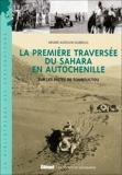 La première traversée du Sahara en autochenille - Sur les pistes de Tombouctou