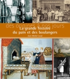 La grande histoire du pain et des boulangers - Des origines à nos jours