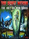 The Beast Within - The Art of Ken Barr