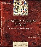 Le scriptorium d'Albi - Les manuscrits de la cathédrale Sainte-Cécile (VIIe-XIIe siècle) de Matthieu Desachy