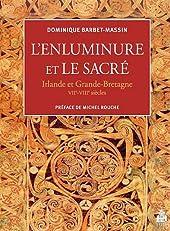 L'enluminure et le sacré - Irlande et Grande-Bretagne VIIe-VIIIe siècles de Dominique Barbet-Massin