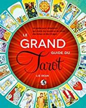 Le Grand guide du Tarot - Un guide pour débutants qui révèle les mystères du tarot, des lames et des tirages de Liz Dean
