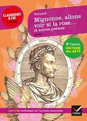 Mignonne allons voir si la rose et autres poèmes - Suivi d'un parcours sur la poésie amoureuse de Pierre de Ronsard