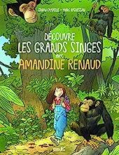 Decouvre les grands singes avec AMANDINE RENAUD de Cindy Chapelle