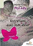 Entretiens avec mon évier, Domestiquez les tâches ménagères avec FlyLady - Editions l'Instant Présent - 01/08/2012