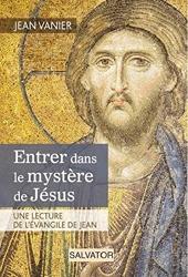 Entrer dans le mystère de Jésus, une lecture de l'évangile de Jean de Jean Vanier
