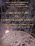 L'architecture du corps humain vivant - Le monde extracellulaire, les cellules et le fascia révélés par l'endoscopie