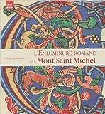 L'Enluminure romane au Mont-Saint-Michel - Xe-XIIe siècle de Monique Dosdat,Jean-Luc Leservoisier ( 17 janvier 2006 ) - Ouest-France; Édition Nouv. éd. rev. et actualisée (17 janvier 2006) - 17/01/2006