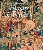 Histoire de forêts - La Forêt française du XIIIe au XXe siècle.