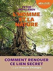 L'homme et la nature - Comment faire renaître ce lien secret ? - Livre audio 1 CD MP3 de Peter Wohlleben
