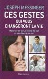 Ces gestes qui vous changeront la vie - Maîtrise de soi. estime de soi et confiance en soi de Messinger. Joseph (2010) Broché