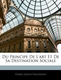 Du Principe De L'art Et De Sa Destination Sociale - Nabu Press - 23/02/2010