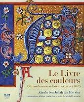 LE LIVRE DES COULEURS / O LIVRO DE COMO SE FAZEM AS CORES (1462) de HAYYIM ABRAÃO BEN JUDAH IBN