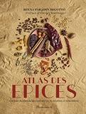 Atlas des épices - Un tour du monde des saveurs en 50 recettes et rencontres