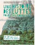 Une histoire des luttes pour l'environnement - Trois siècles de combats et de débats Xviiie-Xxe siècle