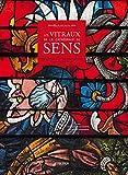 Les Vitraux De La Cathédrale De Sens - Merveilles Du Xiiie Au Xixe Siècle