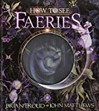 How to See Faeries by John Matthews (1-Apr-2011) Hardcover