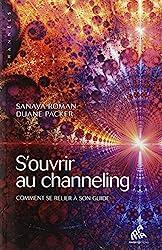 S'ouvrir au channeling - Comment se relier à son guide de Sanaya Roman