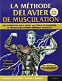 La methode delavier de musculation vol 2 - 250 exercices avec poids, haltères et machines, 75 techniques d'entraînement avancées Tome 2