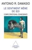 LE SENTIMENT MEME DE SOI. Corps, émotions, conscience - Format ePub - 9782738196422 - 11,99 €
