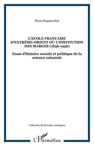 L'Ecole française d'Extrême-Orient ou l'institution des marges (1898-1956) - Format PDF - 9782296393912 - 26,99 €