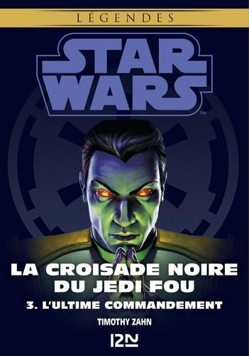 Star wars. La croisade noire du Jedi fou Tome 3 - L'Ultime Commandement - Format ePub - 9782823845105 - 6,99 €