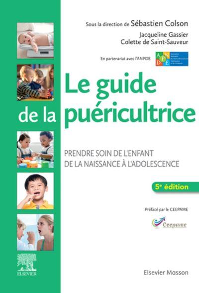 Le guide de la puéricultrice - Prendre soin de l'enfant de la naissance à l'adolescence - 9782294768583 - 60,76 €
