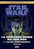 Star Wars légendes - La Croisade noire du Jedi fou : tome 3 - L'Ultime Commandement - 9782823845105 - 6,99 €