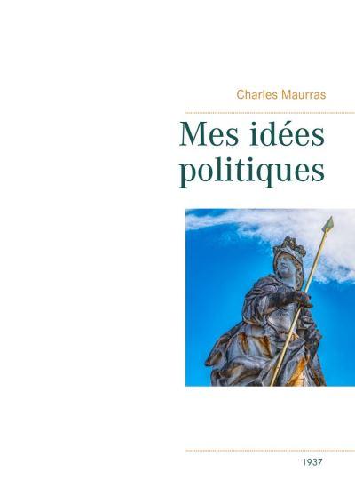 Mes idées politiques - Charles Maurras -1937 - 9782322212804 - 2,49 €