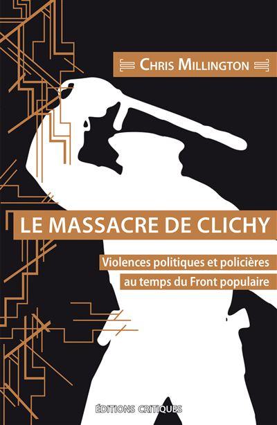 Le Massacre de Clichy. Violences politiques et policières au temps du Front populaire
