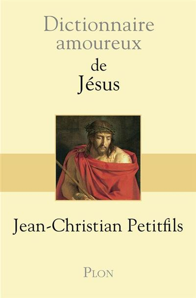 Dictionnaire amoureux de Jésus - 9782259248822 - 15,99 €