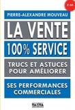 La vente 100% service - Trucs et astuces pour améliorer ses performances commerciales - 9782818806128 - 13,99 €