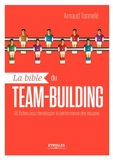La bible du team-building - 55 Fiches Pour Développer La Performance Des Équipes - 9782212281262 - 20,99 €
