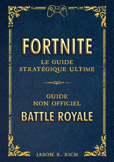 Fortnite : le Guide stratégique ultime de Jason R. Riche