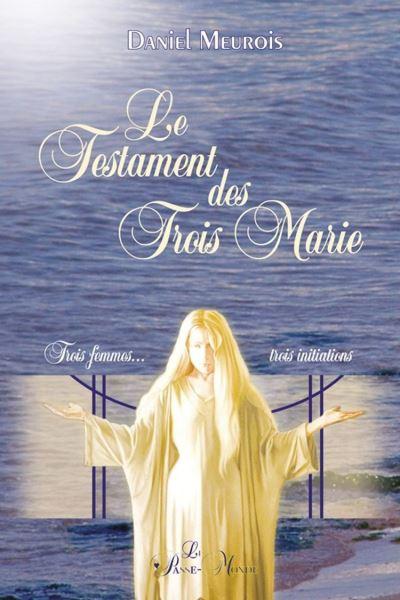 Le Testament des Trois Marie - Trois femmes... trois initiations - 9782923647494 - 15,99 €