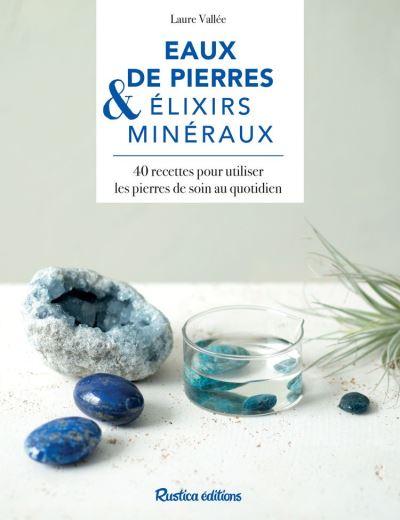 Eaux de pierres & élixirs médicinaux - 40 recettes pour utiliser les pierres de soin au quotidien - 9782815316620 - 6,99 €