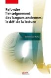 Refonder l'enseignement des langues anciennes - Le défi de la lecture