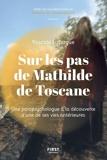 Sur les pas de Mathilde de Toscane - Une parapsychologue àladécouverte d'une de ses vies antérieurs - Une parapsychologue à la rencontre d'une de ses vies antérieures