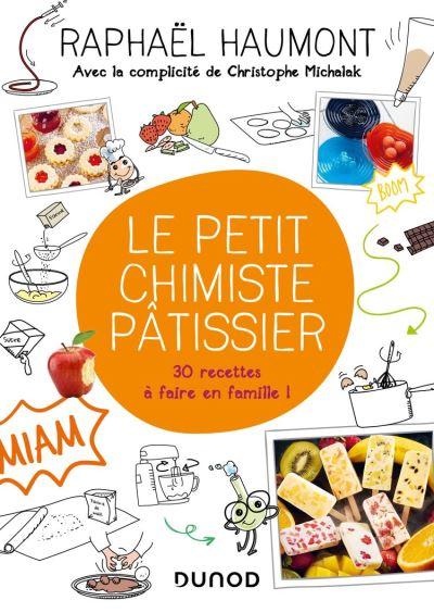 Le petit chimiste pâtissier - 30 recettes à faire en famille - 9782100814206 - 11,99 €