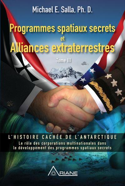 Programmes spatiaux secrets et alliances extraterrestres, tome III - L'histoire cachée de l'Antarctique - 9782896264766 - 13,99 €