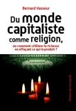 Du monde capitaliste comme religion - Ou comment célébrer la richesse en effaçant ce qui le produit